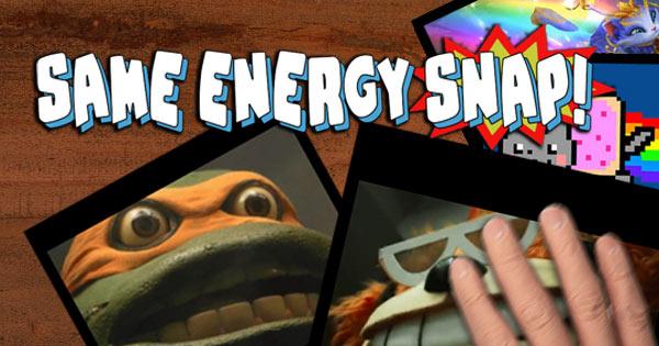 Same Energy Snap